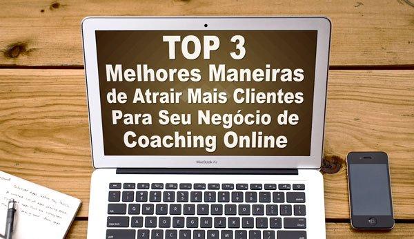 Top-3-Melhores-Maneiras-de-Atrair-Mais-Clientes-Para-Seu-Negocio-de-Coaching-Online