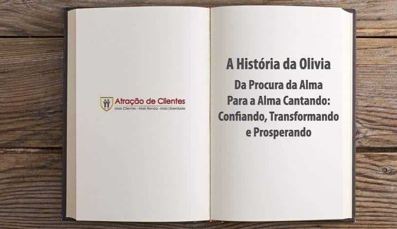 A História da Olivia - Da Procura da Alma Para a Alma Cantando: Confiando, Transformando e Prosperando