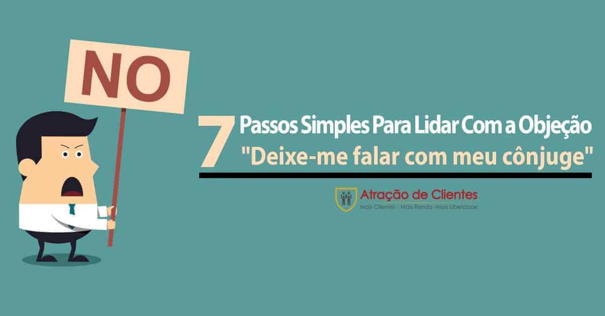"7 Passos Simples Para Lidar Com a Objeção ""Deixe-me falar com meu cônjuge"""