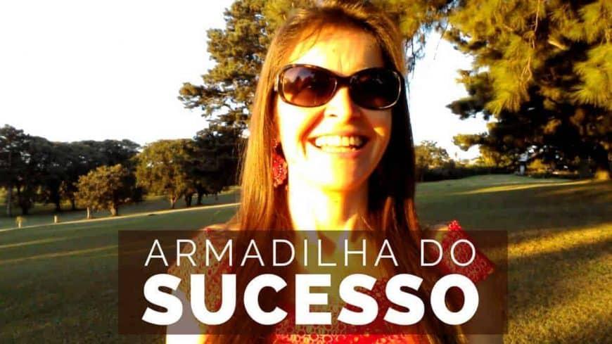 ARMADILHA DO SUCESSO