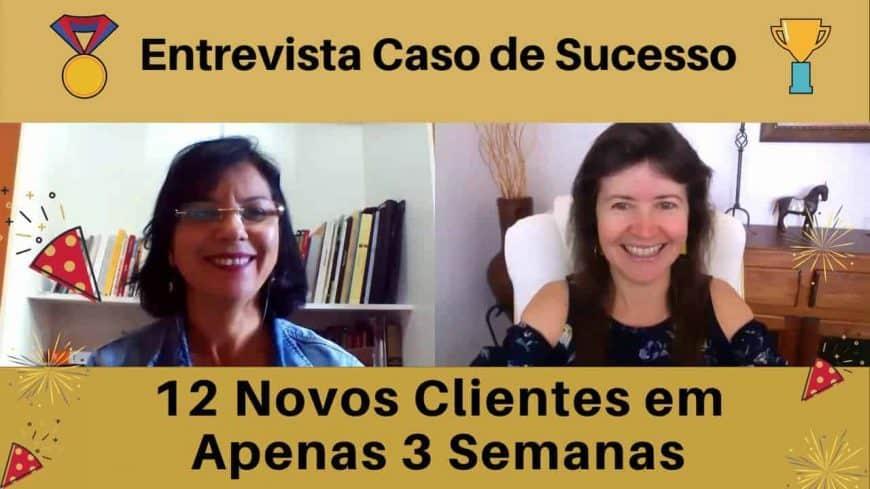 Entrevista Caso de Sucesso: 12 Clientes em 3 Semanas